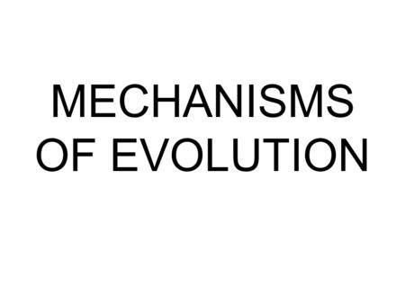 MECHANISMS OF EVOLUTION. POPULATIONS, NOT INDIVIDUALS, EVOLVE An organism cannot change its phenotype. A phenotype can become more predominant in a population,