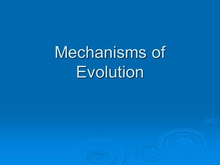 Mechanisms of Evolution. Evolution  Evolution occurs as a population's genes & their frequencies change over time (due to mutations)  Gene pool- all.