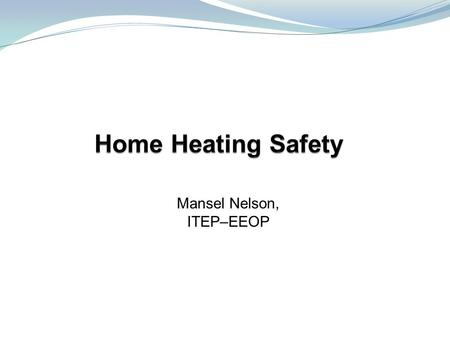 "1 Mansel Nelson, ITEP–EEOP. 2 3 Safety Perform regular maintenance Avoid installing unvented (or vent-free"") heating appliances Consider using only."