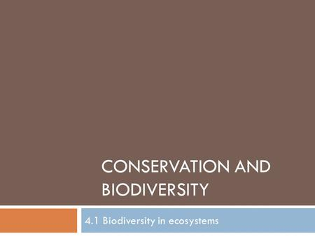 CONSERVATION AND BIODIVERSITY 4.1 Biodiversity in ecosystems.