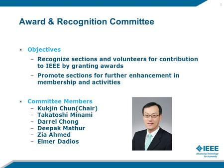 Award & Recognition Committee Objectives –Recognize sections and volunteers for contribution to IEEE by granting awards –Promote sections for further enhancement.