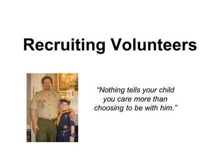 "Recruiting Volunteers ""Nothing tells your child you care more than choosing to be with him."""