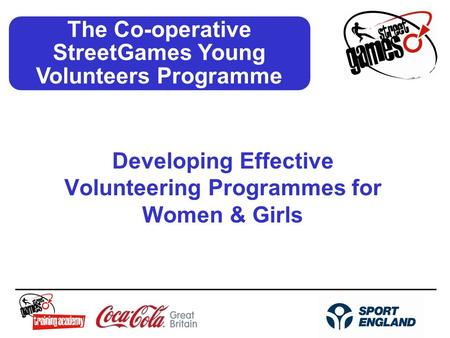 The Co-operative StreetGames Young Volunteers Programme Developing Effective Volunteering Programmes for Women & Girls.