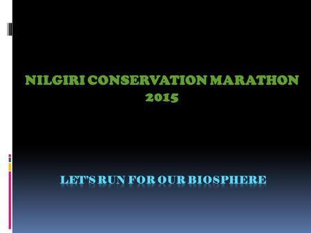 NILGIRI CONSERVATION MARATHON 2015. The Cause  Organized by the Nilgiri Wildlife and Environmental Association (NWEA) and Just Play, this Marathon is.