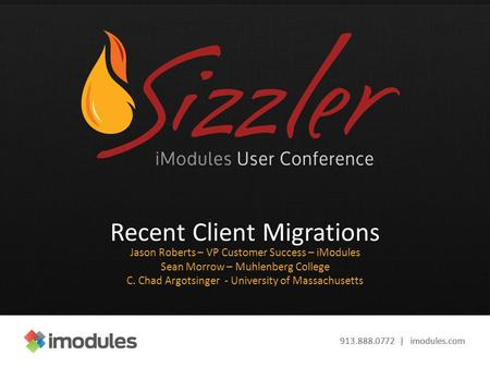 913.888.0772 | imodules.com Recent Client Migrations Jason Roberts – VP Customer Success – iModules Sean Morrow – Muhlenberg College C. Chad Argotsinger.