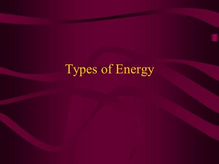 Types of Energy Energy can neither be created nor destroyed. Energy changes from one kind to another. The total energy of a system never changes.