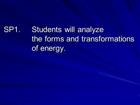 SP1.Students will analyze the forms and transformations of energy.