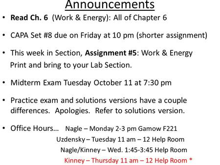 Announcements Read Ch. 6 (Work & Energy): All of Chapter 6 CAPA Set #8 due on Friday at 10 pm (shorter assignment) This week in Section, Assignment #5: