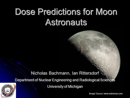 Dose Predictions for Moon Astronauts Image Source: www.astromax.com Nicholas Bachmann, Ian Rittersdorf Department of Nuclear Engineering and Radiological.