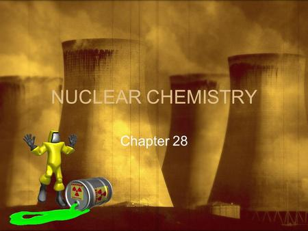 NUCLEAR CHEMISTRY Chapter 28. I. Introduction A. Nucleons 1. Neutrons and protons B. Nuclides 1. Atoms identified by the number of protons and neutrons.