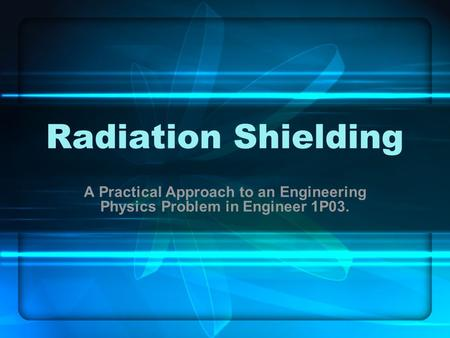 Radiation Shielding A Practical Approach to an Engineering Physics Problem in Engineer 1P03.