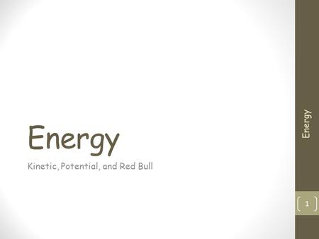 Energy Kinetic, Potential, and Red Bull 1 Energy.