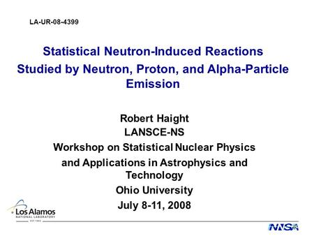 Robert Haight LANSCE-NS Workshop on Statistical Nuclear Physics and Applications in Astrophysics and Technology Ohio University July 8-11, 2008 LA-UR-08-4399.