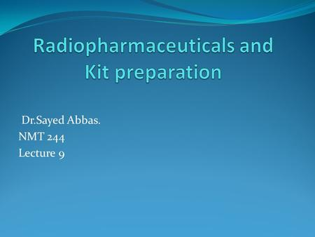 Radiopharmaceuticals and Kit preparation