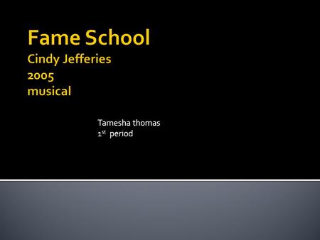Tamesha thomas 1 st period.  The place was in new York and the time was in 1995 and Chloe wanted to go to fame school so she can sing.