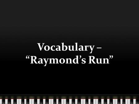 "Vocabulary – ""Raymond's Run"". clutch v. to grasp and hold tightly The woman clutched her purse tightly to keep it from the robber."