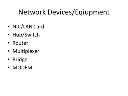Network Devices/Eqiupment NIC/LAN Card Hub/Switch Router Multiplexer Bridge MODEM.
