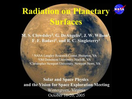 Radiation on Planetary Surfaces M. S. Clowdsley 1, G. DeAngelis 2, J. W. Wilson 1, F. F. Badavi 3, and R. C. Singleterry 1 1 NASA Langley Research Center,
