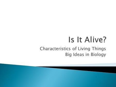 Characteristics of Living Things Big Ideas in Biology.