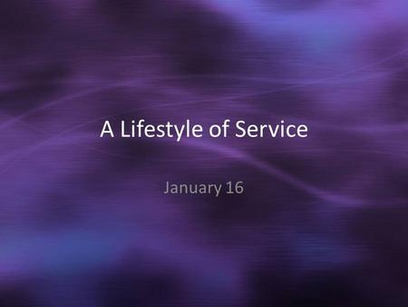 A Lifestyle of Service January 16. Think About It … What is the best service you've received in a restaurant? What made it so good? God calls believers.