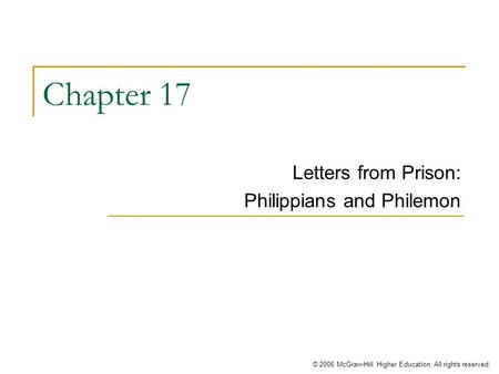 © 2006 McGraw-Hill Higher Education. All rights reserved. Chapter 17 Letters from Prison: Philippians and Philemon.