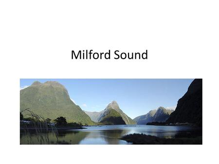 Milford Sound. Location of Milford Sound Milford Sound is a fjord (drowned glacial valley) in the Southland region in the southwest of the South Island.