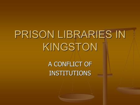 PRISON LIBRARIES IN KINGSTON A CONFLICT OF INSTITUTIONS.
