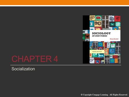 © Copyright Cengage Learning. All Rights Reserved. CHAPTER 4 Socialization.