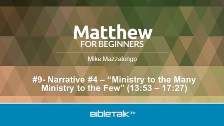 "Mike Mazzalongo #9- Narrative #4 – ""Ministry to the Many Ministry to the Few"" (13:53 – 17:27)"
