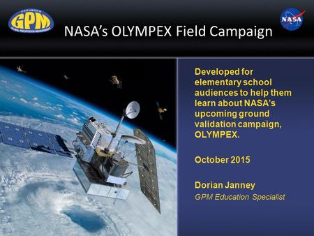Developed for elementary school audiences to help them learn about NASA's upcoming ground validation campaign, OLYMPEX. October 2015 Dorian Janney GPM.