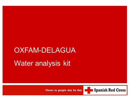 OXFAM-DELAGUA Water analysis kit. OXFAM-DELAGUA water analysis kit WATSAN M15 ERU 2 Contents 1.Components 2.Capabilities 3.Maintenance 4. Summary of bacteriological.