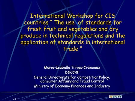 "/ 1 International Workshop for CIS countries "" The use of standards for fresh fruit and vegetables and dry produce in technical regulations and the application."