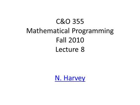 C&O 355 Mathematical Programming Fall 2010 Lecture 8 N. Harvey TexPoint fonts used in EMF. Read the TexPoint manual before you delete this box.: A A A.