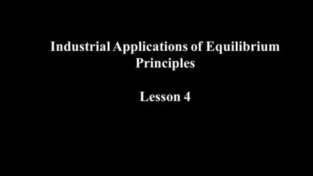 Industrial Applications of Equilibrium Principles Lesson 4.