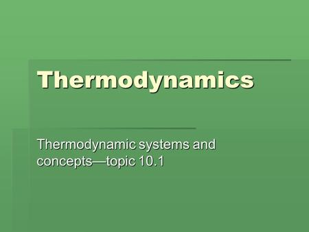 Thermodynamic systems and concepts—topic 10.1