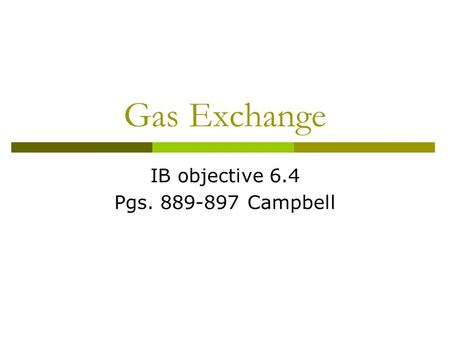 Gas Exchange IB objective 6.4 Pgs. 889-897 Campbell.