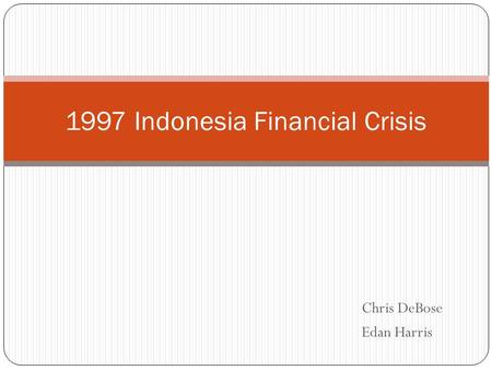 Chris DeBose Edan Harris 1997 Indonesia Financial Crisis.