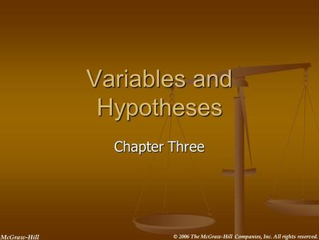 McGraw-Hill © 2006 The McGraw-Hill Companies, Inc. All rights reserved. Variables and Hypotheses Chapter Three.