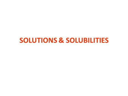 SOLUTIONS & SOLUBILITIES. Goals for this lessons Identify te solute and te solvent in a solution Define the terms «saturated», «unsaturated», «diluite»