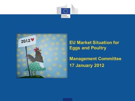 EU Market Situation for Eggs and Poultry Management Committee 17 January 2012.