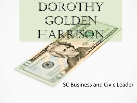 Dorothy Golden Harrison SC Business and Civic Leader.