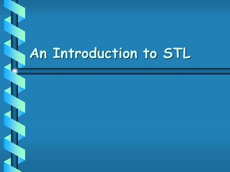 An Introduction to STL. The C++ Standard Template Libraries  In 1990, Alex Stepanov and Meng Lee of Hewlett Packard Laboratories extended C++ with a.