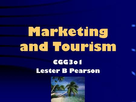 Marketing and Tourism CGG3o1 Lester B Pearson. What is marketing? Marketing is about anticipating and identifying the wants and needs of a target market.