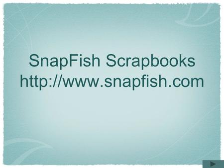 SnapFish Scrapbooks  Sign Up.