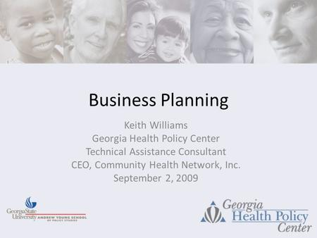 Business Planning Keith Williams Georgia Health Policy Center Technical Assistance Consultant CEO, Community Health Network, Inc. September 2, 2009.