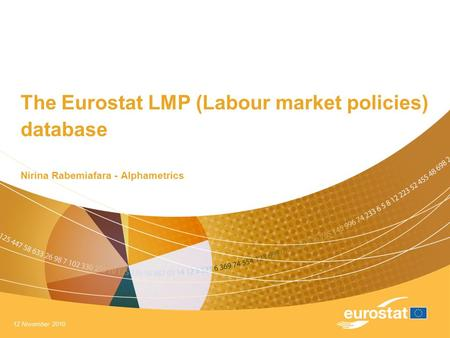 12 November 2010 The Eurostat LMP (Labour market policies) database Nirina Rabemiafara - Alphametrics.