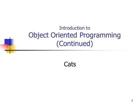 11 Introduction to Object Oriented Programming (Continued) Cats.