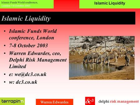 Islamic Liquidity Islamic Funds World conference, London 7-8 October 2003 Warren Edwardes Islamic Liquidity Islamic Funds World conference, London 7-8.