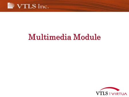 Multimedia Module. Multimedia Introduction Working with Bibliographic Multimedia Files Records in your database can be linked to multimedia files via.