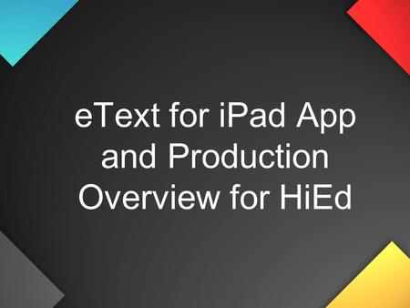 EText for iPad App and Production Overview for HiEd.